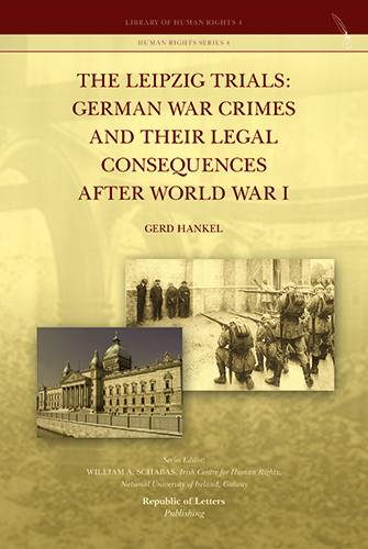 Gerd Hankel, The Leipzig Trials: German War Crimes and Their Legal Consequences after World War I (PB)